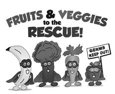 FRUITS & VEGGIES TO THE RESCUE! GERMS KEEP OUT!