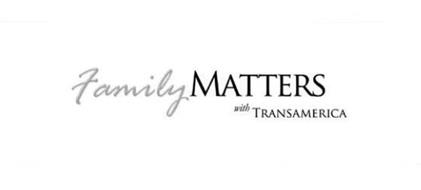 FAMILY MATTERS WITH TRANSAMERICA