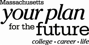 MASSACHUSETTS YOUR PLAN FOR THE FUTURE COLLEGE · CAREER · LIFE