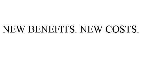 NEW BENEFITS. NEW COSTS.