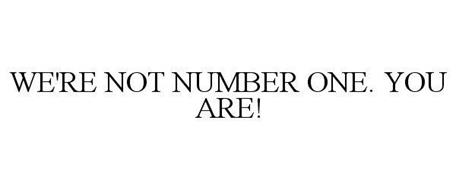 WE'RE NOT NUMBER ONE-YOU ARE!