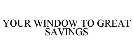 YOUR WINDOW TO GREAT SAVINGS