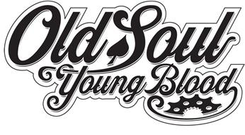 OLD SOUL YOUNG BLOOD