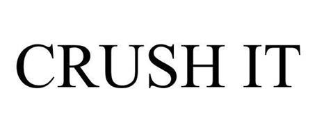 CRUSH IT