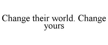 CHANGE THEIR WORLD. CHANGE YOURS.