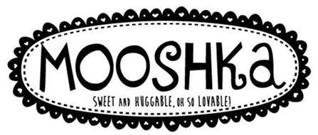 MOOSHKA SWEET AND HUGGABLE, OH SO LOVABLE!