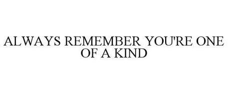 ALWAYS REMEMBER YOU'RE ONE OF A KIND