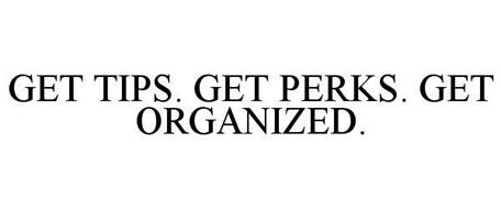 GET TIPS. GET PERKS. GET ORGANIZED.