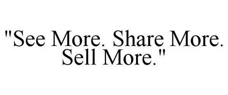 SEE MORE. SHARE MORE. SELL MORE.