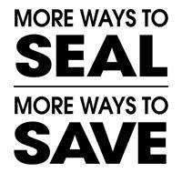 MORE WAYS TO SEAL MORE WAYS TO SAVE