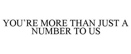 YOU'RE MORE THAN JUST A NUMBER TO US