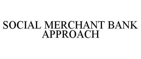 SOCIAL MERCHANT BANK APPROACH