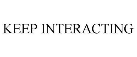 KEEP INTERACTING