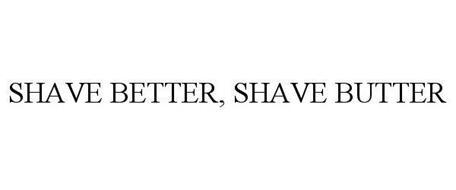 SHAVE BETTER, SHAVE BUTTER