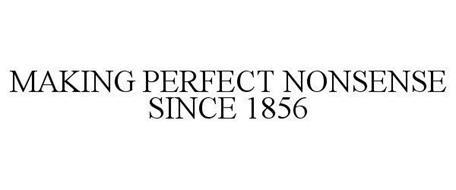 MAKING PERFECT NONSENSE SINCE 1856