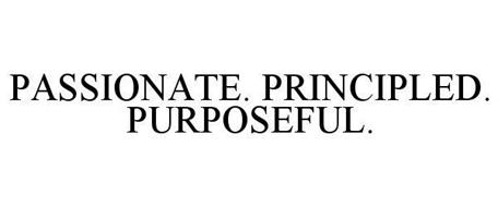 PASSIONATE. PRINCIPLED. PURPOSEFUL.