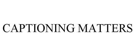 CAPTIONING MATTERS