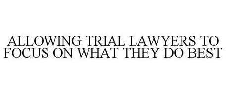 ALLOWING TRIAL LAWYERS TO FOCUS ON WHAT THEY DO BEST
