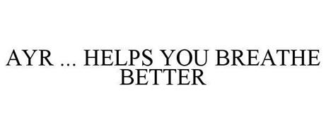 AYR ... HELPS YOU BREATHE BETTER