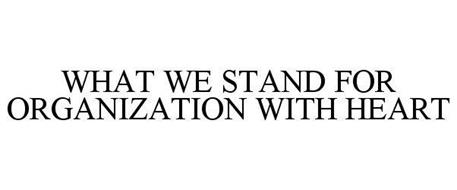 WHAT WE STAND FOR ORGANIZATION WITH HEART