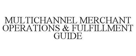 MULTICHANNEL MERCHANT OPERATIONS & FULFILLMENT GUIDE