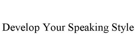 DEVELOP YOUR SPEAKING STYLE