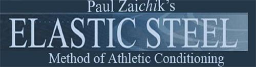 PAUL ZAICHIK'S ELASTIC STEEL METHOD OF ATHLETIC CONDITIONING