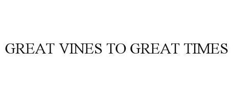 GREAT VINES TO GREAT TIMES