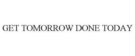 GET TOMORROW DONE TODAY