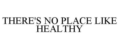 THERE'S NO PLACE LIKE HEALTHY
