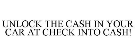 UNLOCK THE CASH IN YOUR CAR AT CHECK INTO CASH!