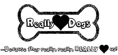 REALLY DOGS ···BECAUSE THEY REALLY, REALLY, REALLY US!