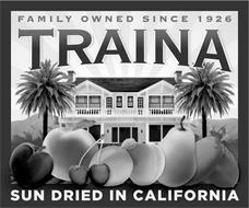 TRAINA FAMILY OWNED SINCE 1926 SUN DRIED IN CALIFORNIA