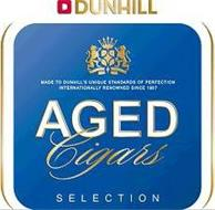 D DUNHILL MADE TO DUNHILL'S UNIQUE STANDARD OF PERFECTION INTERNATIONALLY RENOWNED SINCE 1907 AGED CIGARS SELECTION