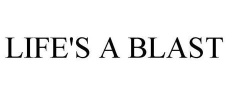 LIFE'S A BLAST