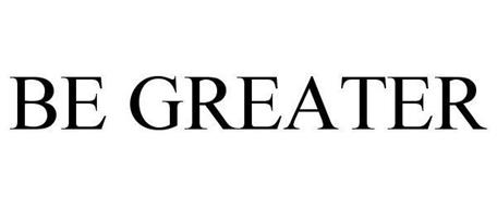 BE GREATER