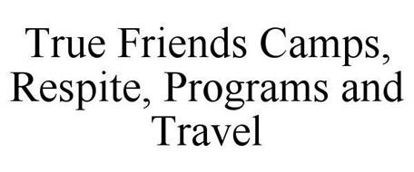 TRUE FRIENDS CAMPS. RESPITE. PROGRAMS. TRAVEL.