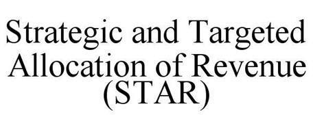 STRATEGIC AND TARGETED ALLOCATION OF REVENUE (STAR)