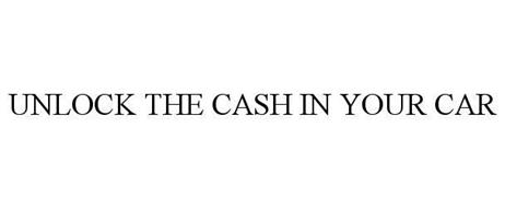 UNLOCK THE CASH IN YOUR CAR