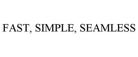FAST, SIMPLE, SEAMLESS