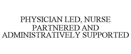 PHYSICIAN LED, NURSE PARTNERED AND ADMINISTRATIVELY SUPPORTED