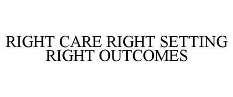 RIGHT CARE RIGHT SETTING RIGHT OUTCOMES
