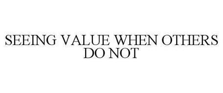 SEEING VALUE WHEN OTHERS DO NOT