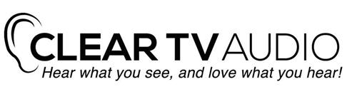 CLEAR TV AUDIO HEAR WHAT YOU SEE, AND LOVE WHAT YOU HEAR!