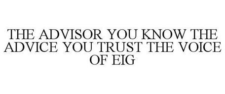 THE ADVISOR YOU KNOW THE ADVICE YOU TRUST THE VOICE OF EIG