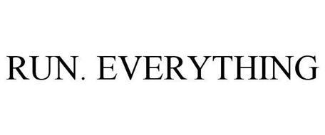 RUN. EVERYTHING