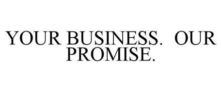 YOUR BUSINESS. OUR PROMISE.