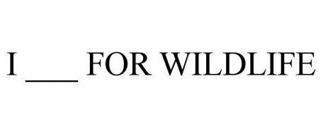 I ___ FOR WILDLIFE
