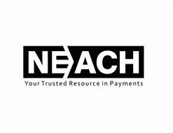 NEACH YOUR TRUSTED RESOURCE IN PAYMENTS