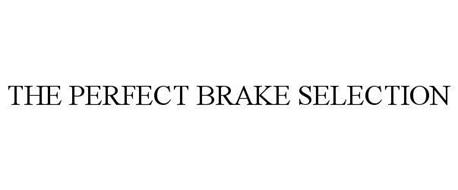 THE PERFECT BRAKE SELECTION